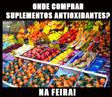 onde comprar suplemento antioxidante? na feira!!